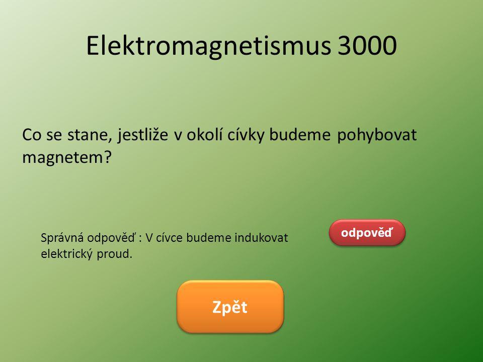 Elektromagnetismus 3000 Co se stane, jestliže v okolí cívky budeme pohybovat magnetem odpověď.
