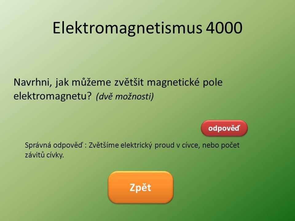Elektromagnetismus 4000 Navrhni, jak můžeme zvětšit magnetické pole elektromagnetu (dvě možnosti)