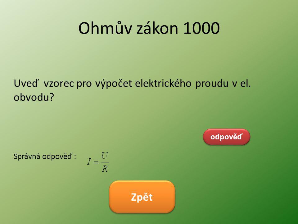 Ohmův zákon 1000 Uveď vzorec pro výpočet elektrického proudu v el. obvodu odpověď. Správná odpověď :
