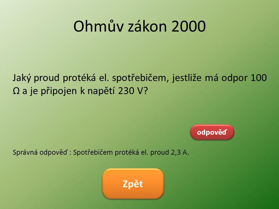 Ohmův zákon 2000 Jaký proud protéká el. spotřebičem, jestliže má odpor 100 Ω a je připojen k napětí 230 V