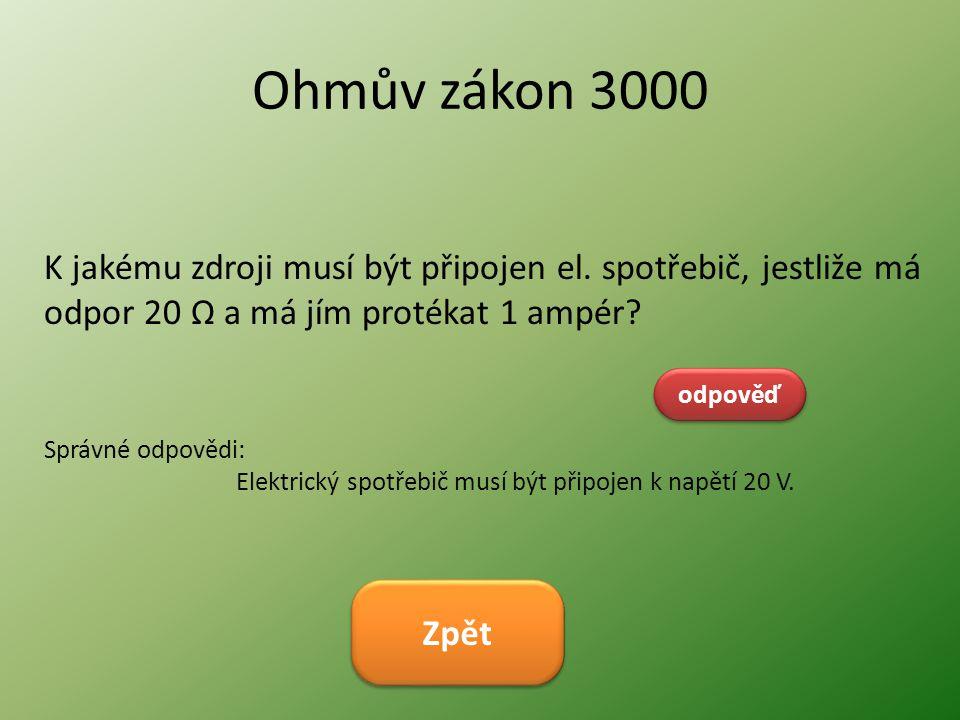 Ohmův zákon 3000 K jakému zdroji musí být připojen el. spotřebič, jestliže má odpor 20 Ω a má jím protékat 1 ampér