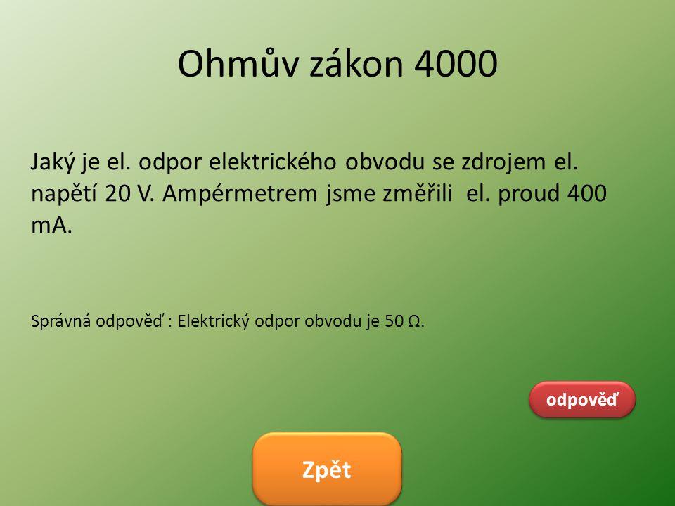 Ohmův zákon 4000 Jaký je el. odpor elektrického obvodu se zdrojem el. napětí 20 V. Ampérmetrem jsme změřili el. proud 400 mA.