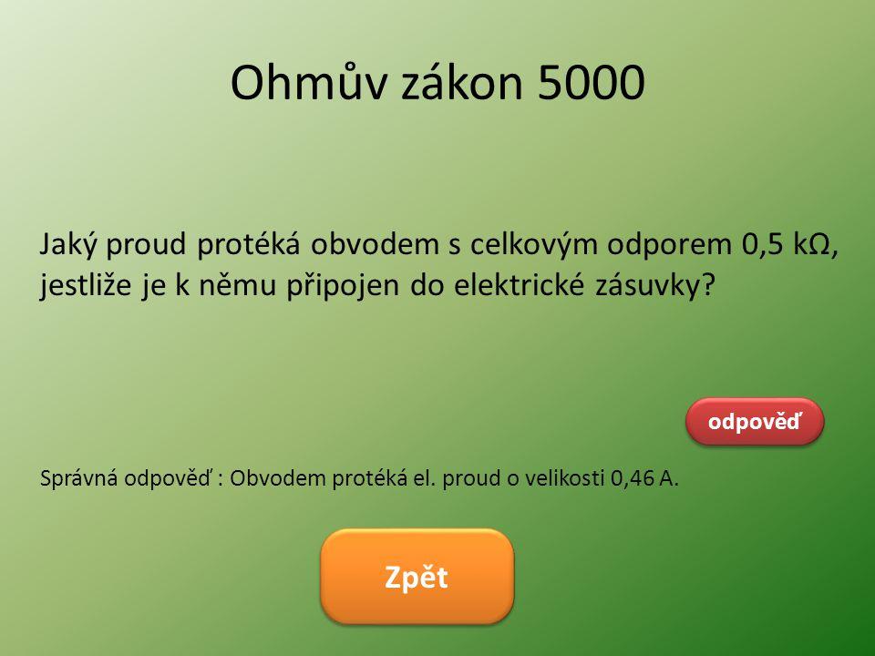 Ohmův zákon 5000 Jaký proud protéká obvodem s celkovým odporem 0,5 kΩ, jestliže je k němu připojen do elektrické zásuvky
