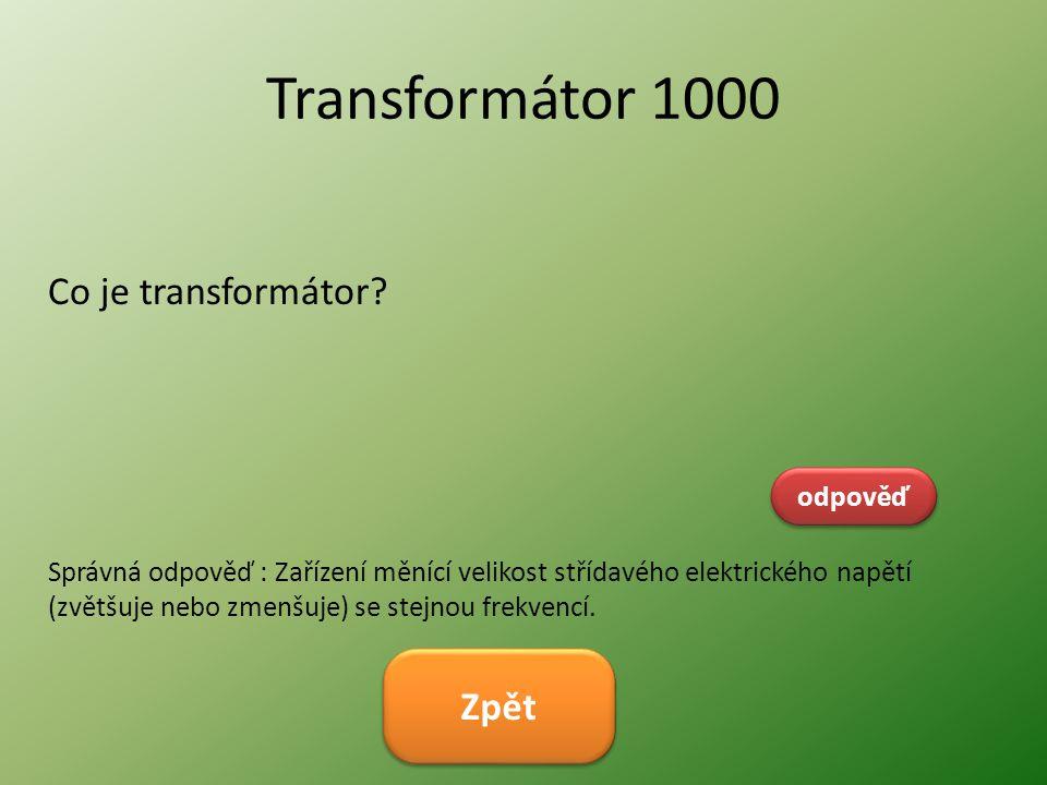 Transformátor 1000 Co je transformátor Zpět odpověď
