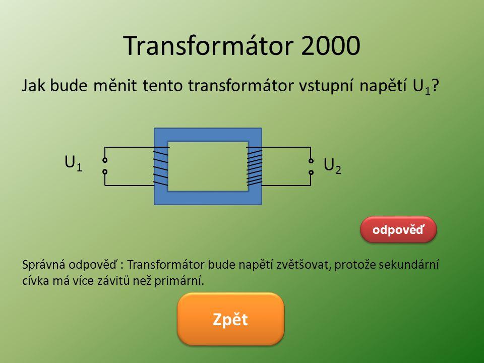 Transformátor 2000 Jak bude měnit tento transformátor vstupní napětí U1 U1. U2. odpověď.