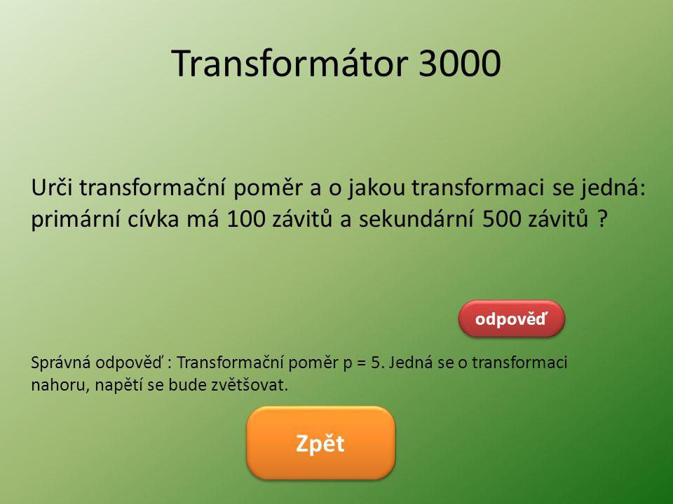 Transformátor 3000 Urči transformační poměr a o jakou transformaci se jedná: primární cívka má 100 závitů a sekundární 500 závitů