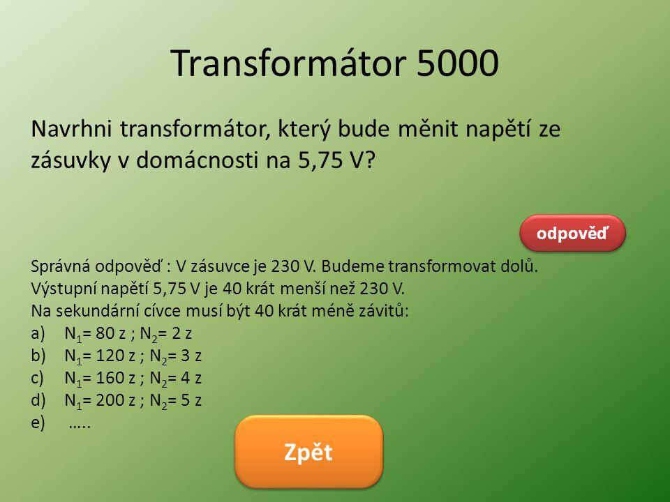 Transformátor 5000 Navrhni transformátor, který bude měnit napětí ze zásuvky v domácnosti na 5,75 V