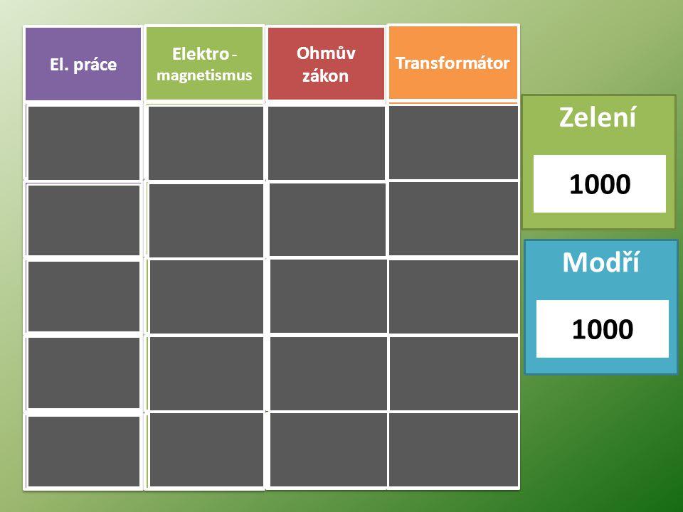 El. práce Elektro -magnetismus. Ohmův zákon. Transformátor. Zelení. 1000. 1000. 1000. 1000. 6000.