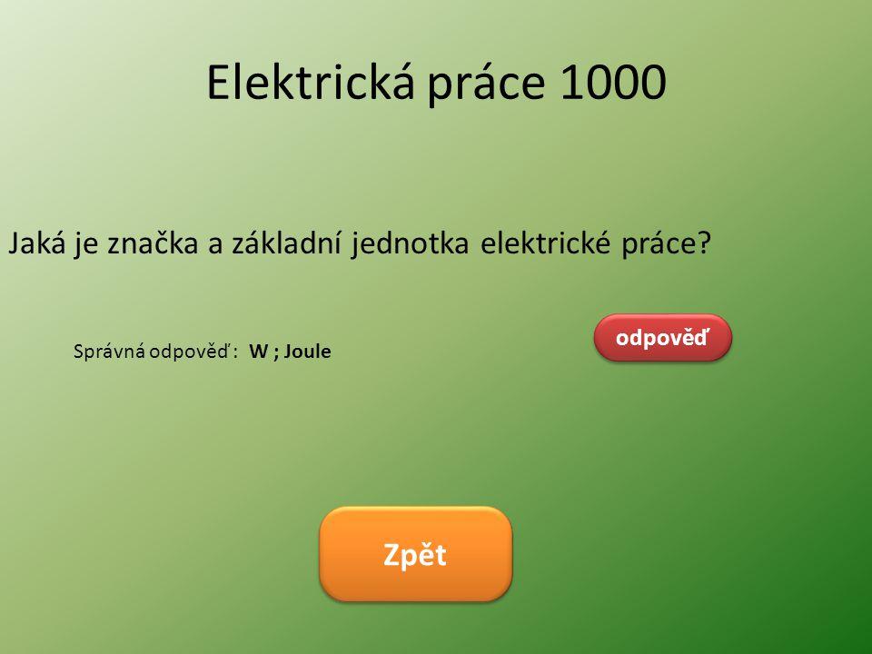 Elektrická práce 1000 Jaká je značka a základní jednotka elektrické práce odpověď. Správná odpověď : W ; Joule.