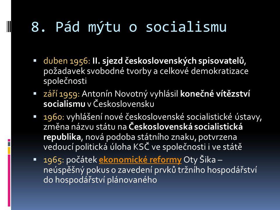 8. Pád mýtu o socialismu duben 1956: II. sjezd československých spisovatelů, požadavek svobodné tvorby a celkové demokratizace společnosti.