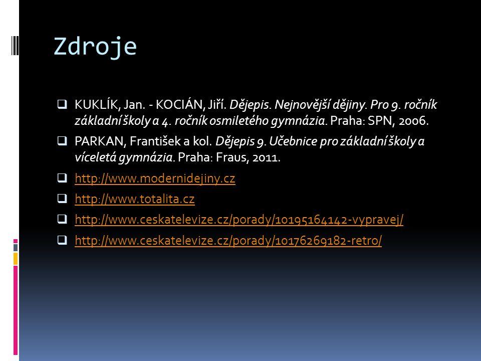 Zdroje KUKLÍK, Jan. - KOCIÁN, Jiří. Dějepis. Nejnovější dějiny. Pro 9. ročník základní školy a 4. ročník osmiletého gymnázia. Praha: SPN, 2006.