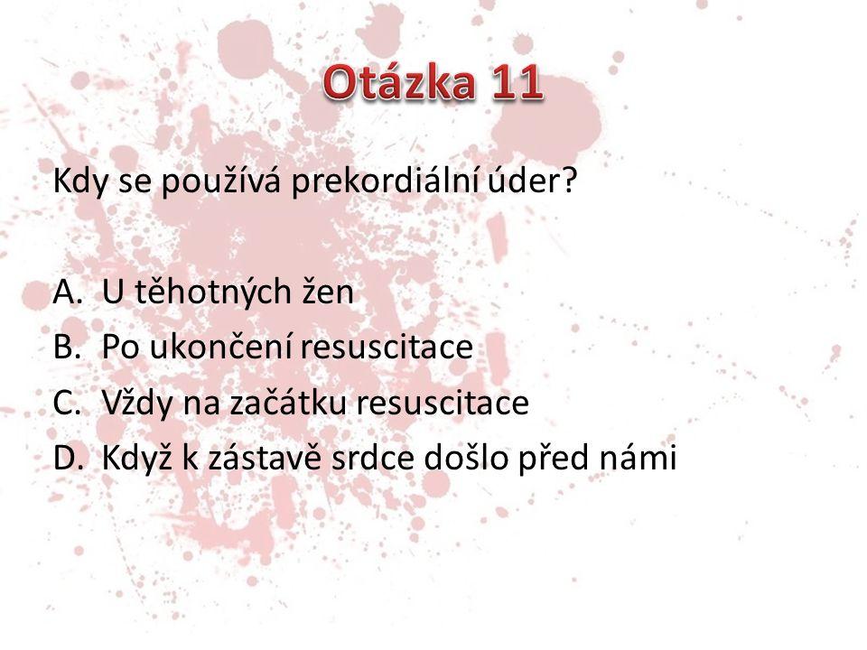 Otázka 11 Kdy se používá prekordiální úder U těhotných žen