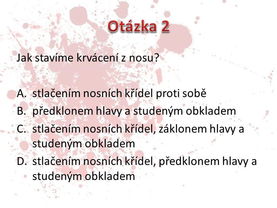 Otázka 2 Jak stavíme krvácení z nosu