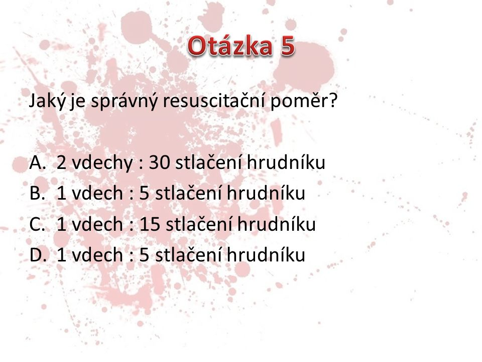 Otázka 5 Jaký je správný resuscitační poměr