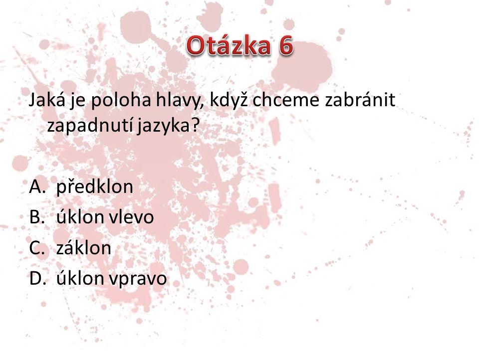 Otázka 6 Jaká je poloha hlavy, když chceme zabránit zapadnutí jazyka