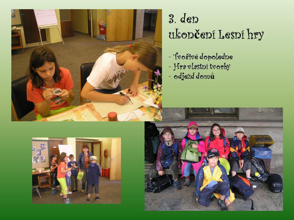 3. den ukončení Lesní hry Tvořivé dopoledne Hra vlastní tvorby