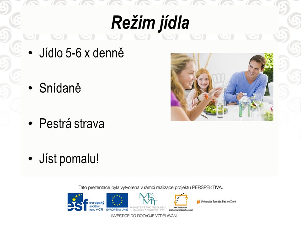 Režim jídla Jídlo 5-6 x denně Snídaně Pestrá strava Jíst pomalu!