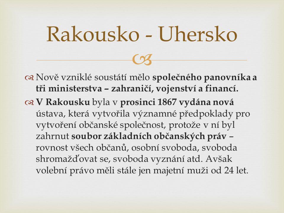 Rakousko - Uhersko Nově vzniklé soustátí mělo společného panovníka a tři ministerstva – zahraničí, vojenství a financí.
