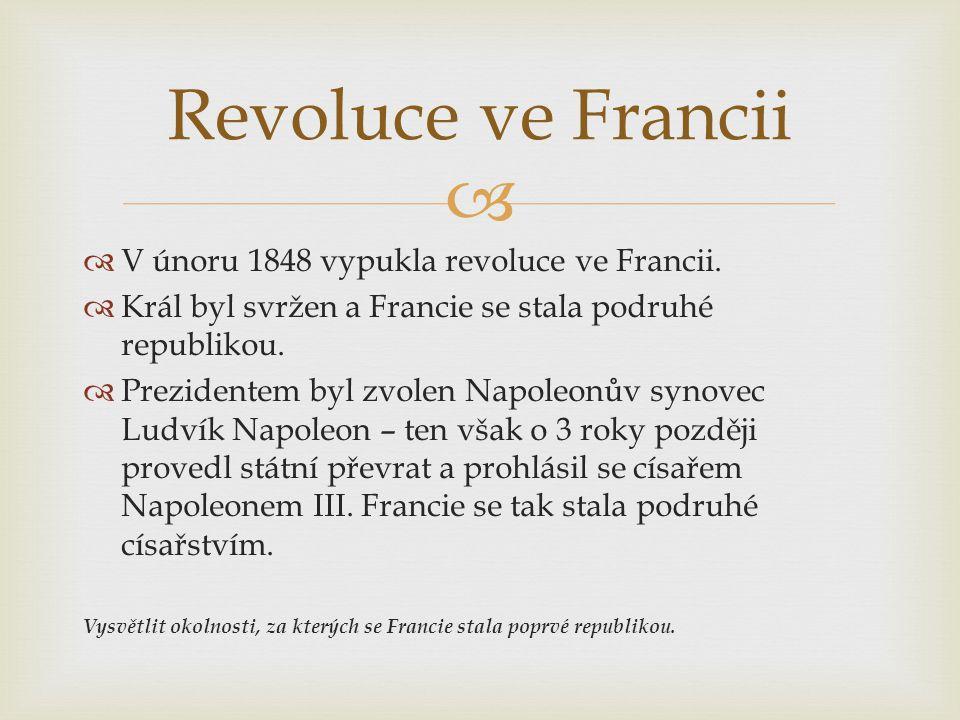 Revoluce ve Francii V únoru 1848 vypukla revoluce ve Francii.