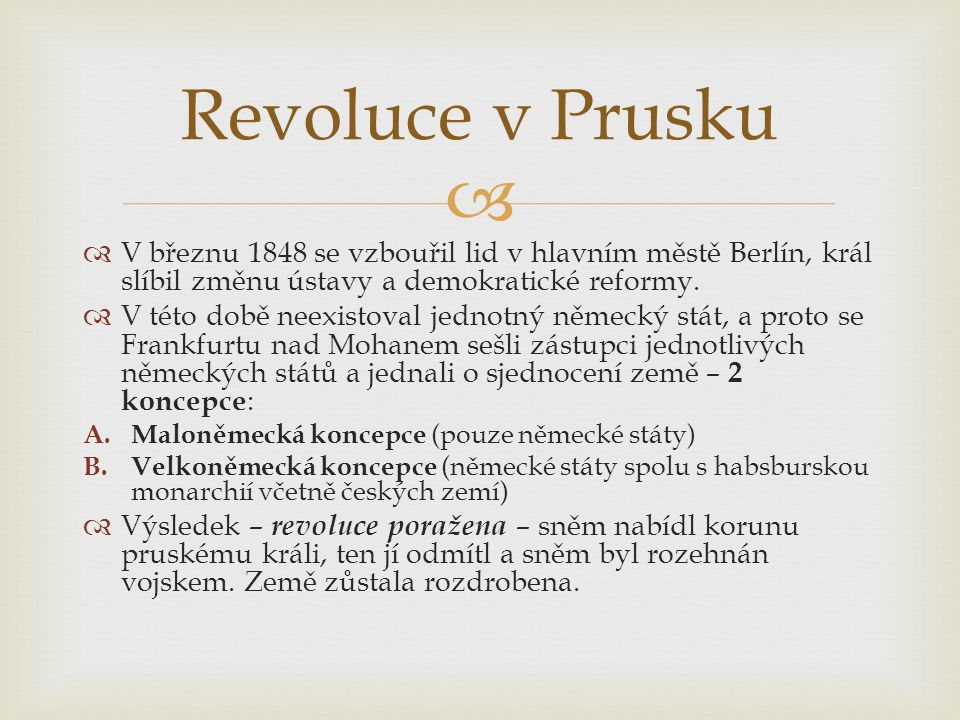 Revoluce v Prusku V březnu 1848 se vzbouřil lid v hlavním městě Berlín, král slíbil změnu ústavy a demokratické reformy.