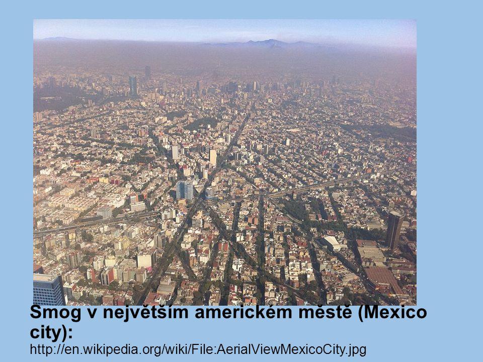 Smog v největším americkém městě (Mexico city): http://en. wikipedia