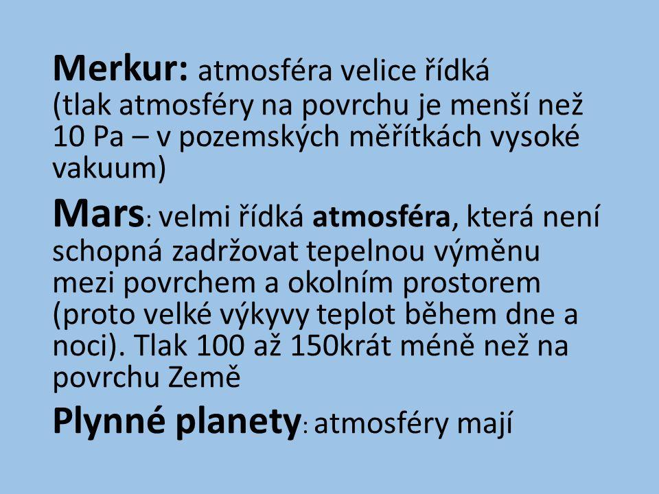 Merkur: atmosféra velice řídká (tlak atmosféry na povrchu je menší než 10 Pa – v pozemských měřítkách vysoké vakuum)