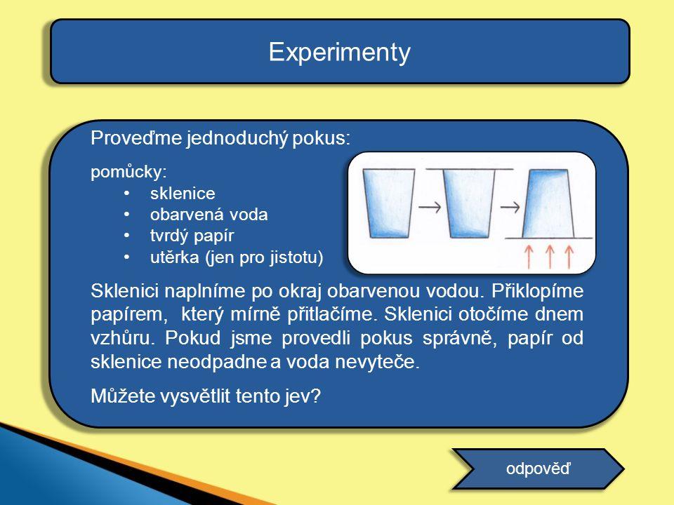 Experimenty Proveďme jednoduchý pokus: