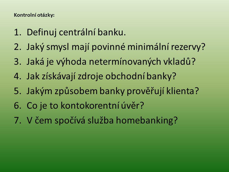Definuj centrální banku. Jaký smysl mají povinné minimální rezervy