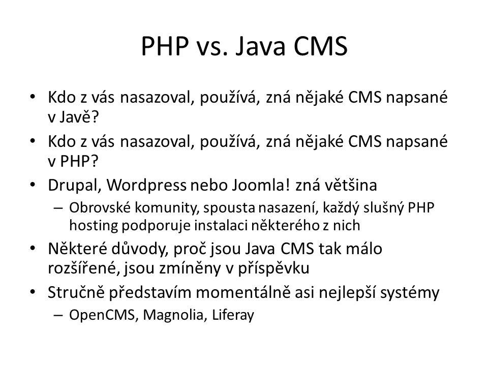 PHP vs. Java CMS Kdo z vás nasazoval, používá, zná nějaké CMS napsané v Javě Kdo z vás nasazoval, používá, zná nějaké CMS napsané v PHP
