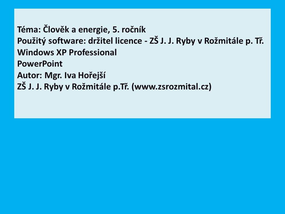 Téma: Člověk a energie, 5. ročník Použitý software: držitel licence - ZŠ J.