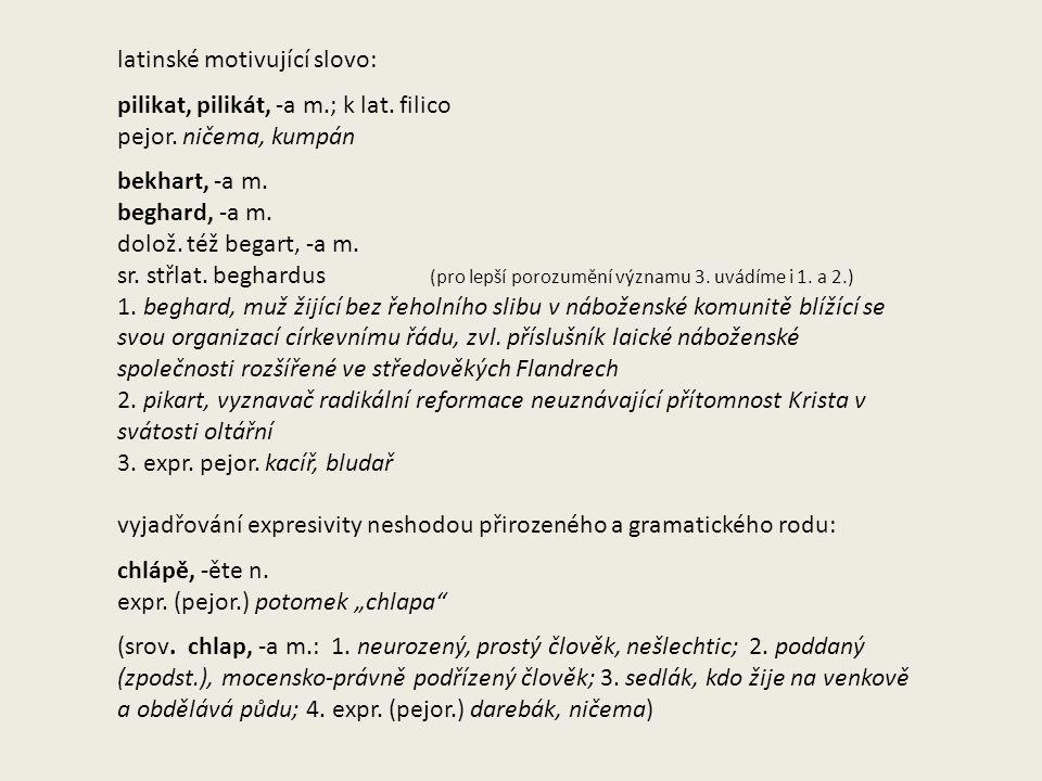 latinské motivující slovo: pilikat, pilikát, -a m.; k lat. filico