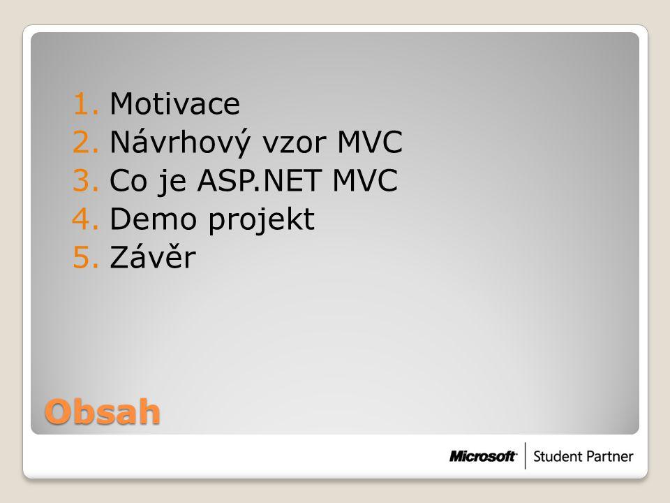 Motivace Návrhový vzor MVC Co je ASP.NET MVC Demo projekt Závěr Obsah