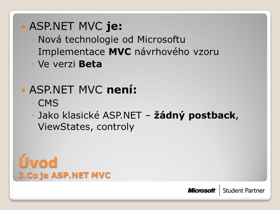 Úvod 3.Co je ASP.NET MVC ASP.NET MVC je: ASP.NET MVC není: