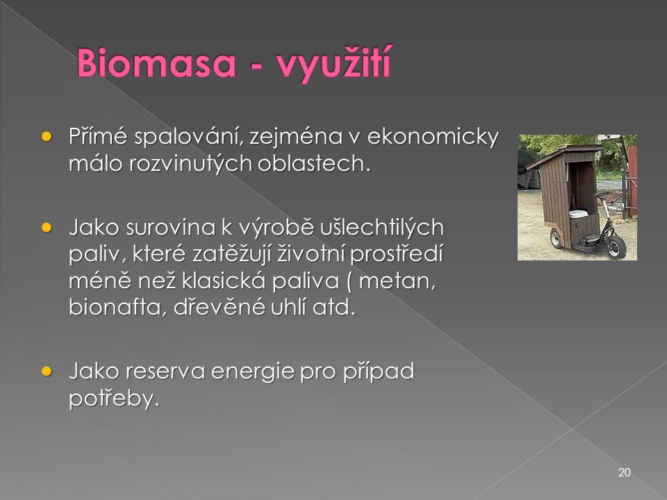 Biomasa - využití Přímé spalování, zejména v ekonomicky málo rozvinutých oblastech.