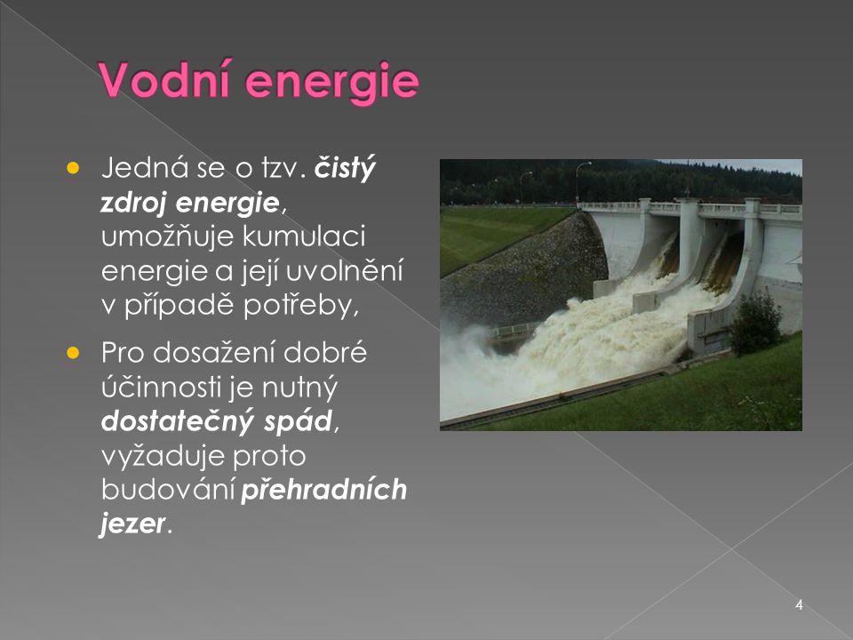 Vodní energie Jedná se o tzv. čistý zdroj energie, umožňuje kumulaci energie a její uvolnění v případě potřeby,