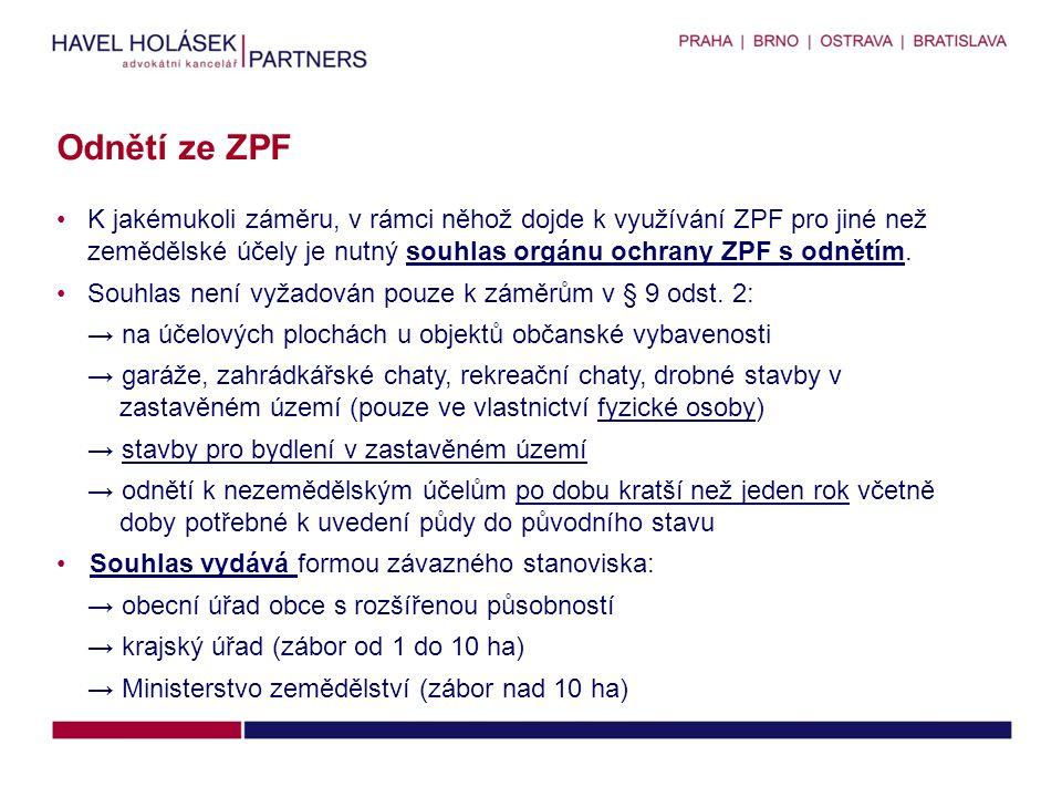 Odnětí ze ZPF K jakémukoli záměru, v rámci něhož dojde k využívání ZPF pro jiné než zemědělské účely je nutný souhlas orgánu ochrany ZPF s odnětím.