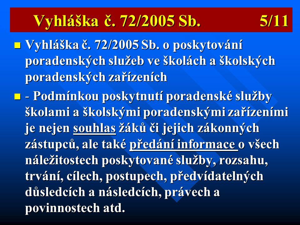 Vyhláška č. 72/2005 Sb. 5/11 Vyhláška č. 72/2005 Sb. o poskytování poradenských služeb ve školách a školských poradenských zařízeních.