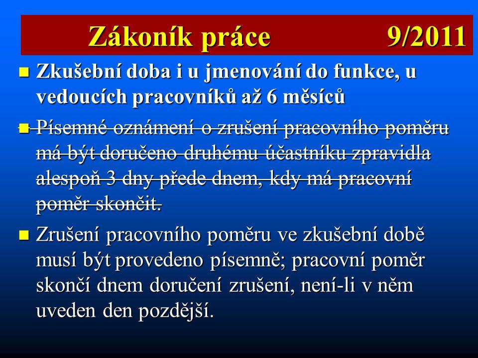 Zákoník práce 9/2011 Zkušební doba i u jmenování do funkce, u vedoucích pracovníků až 6 měsíců.