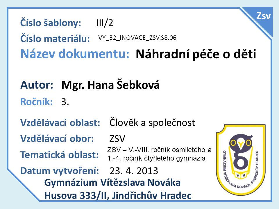 Název dokumentu: Náhradní péče o děti Autor: Mgr. Hana Šebková Zsv