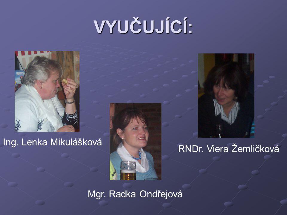 VYUČUJÍCÍ: Ing. Lenka Mikulášková RNDr. Viera Žemličková