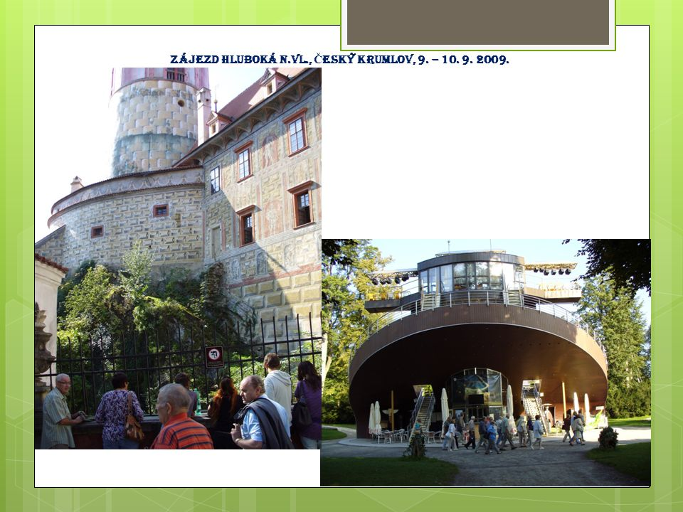 Zájezd hluboká n.Vl., Český Krumlov, 9. – 10. 9. 2009.