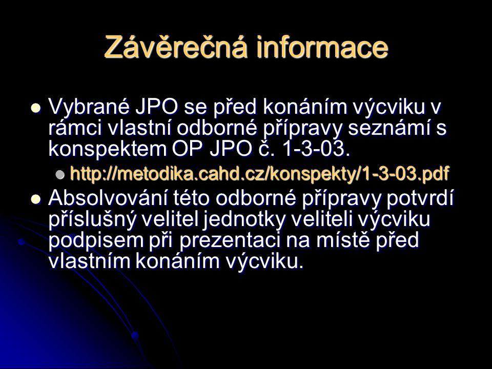 Závěrečná informace Vybrané JPO se před konáním výcviku v rámci vlastní odborné přípravy seznámí s konspektem OP JPO č. 1-3-03.