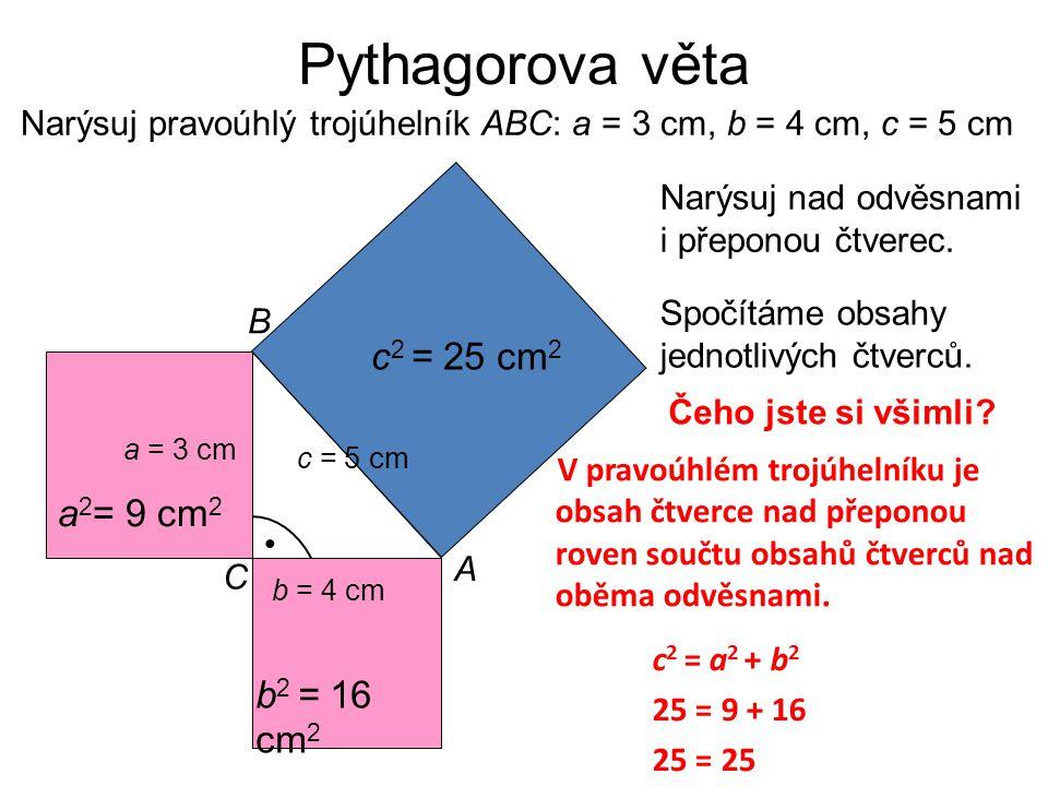 Pythagorova věta c2 = 25 cm2 a2= 9 cm2 b2 = 16 cm2