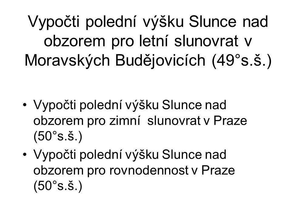 Vypočti polední výšku Slunce nad obzorem pro letní slunovrat v Moravských Budějovicích (49°s.š.)