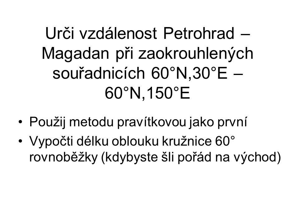 Urči vzdálenost Petrohrad – Magadan při zaokrouhlených souřadnicích 60°N,30°E – 60°N,150°E