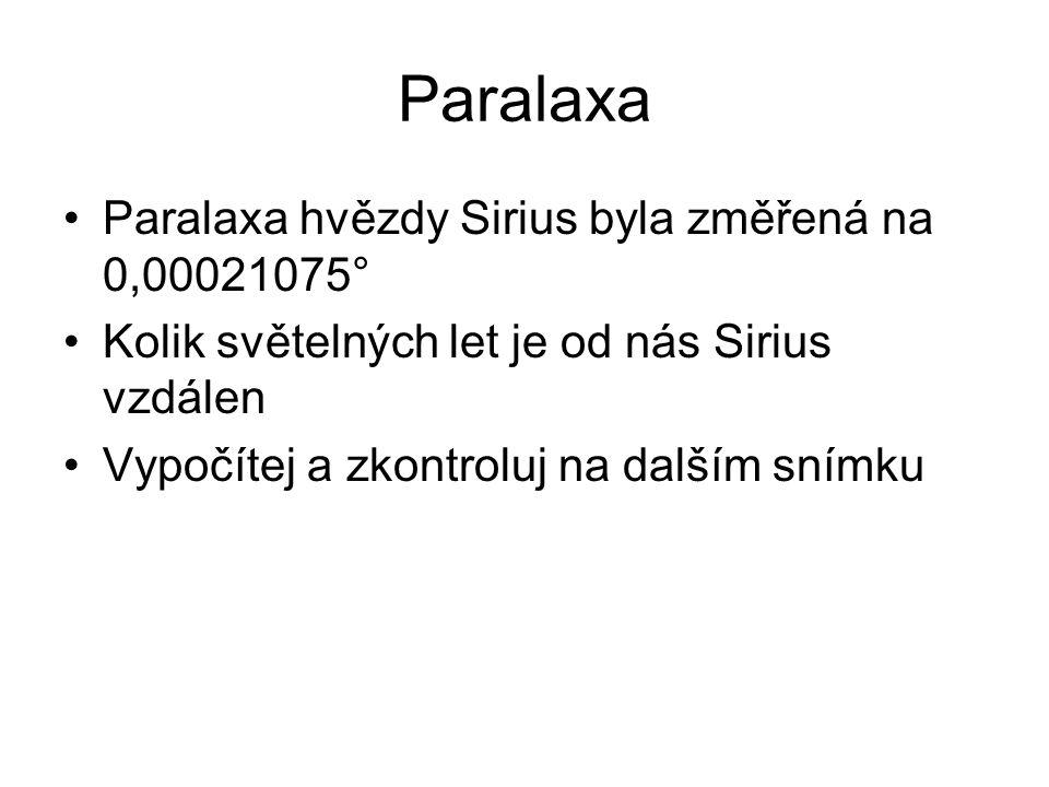 Paralaxa Paralaxa hvězdy Sirius byla změřená na 0,00021075°
