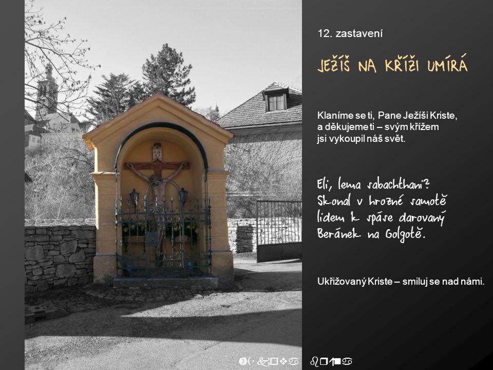 JEŽÍŠ NA KŘÍŽI UMÍRÁ Eli, lema sabachthani Skonal v hrozné samotě