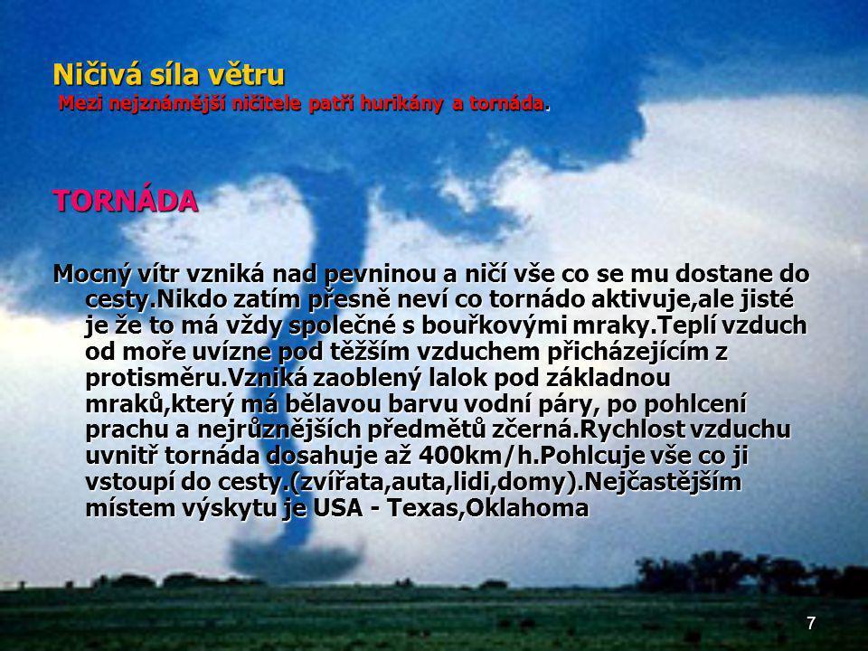 Ničivá síla větru Mezi nejznámější ničitele patří hurikány a tornáda.