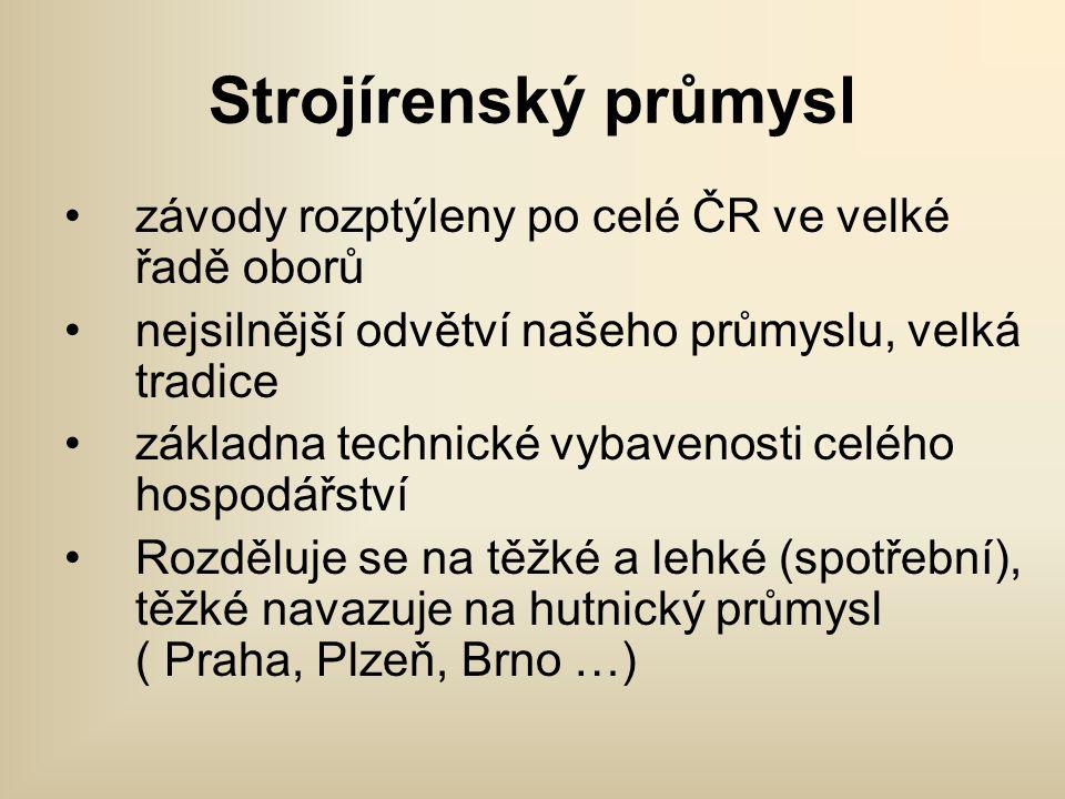 Strojírenský průmysl závody rozptýleny po celé ČR ve velké řadě oborů