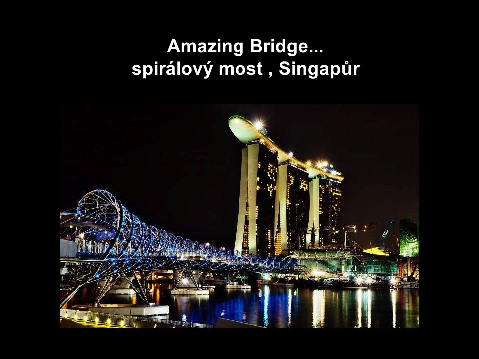 Amazing Bridge... spirálový most , Singapůr